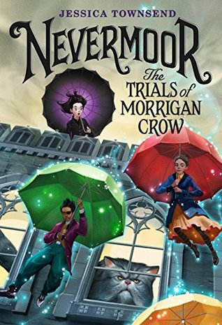 Nevermoor : The Trials of Morrigan Crow by Jessica Townsend