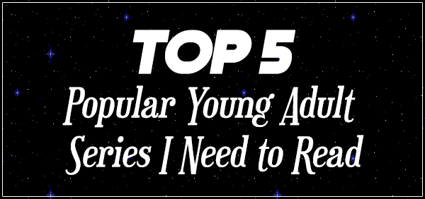 Top 5 Popular Young Adult Series I Need to Read