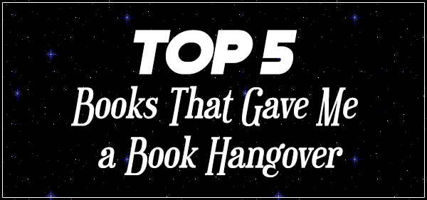 Top 5 Books That Gave Me a Book Hangover