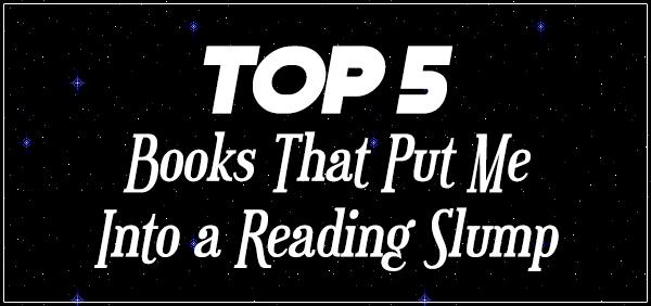 Top 5 Books That Put Me Into a Reading Slump